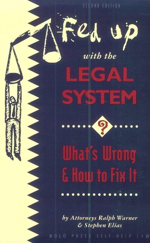 Fed Up With the Legal System: What's Wrong & How to Fix It