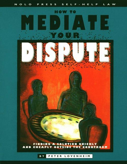 How to Mediate Your Dispute: Find a Solution Quickly & Cheaply O