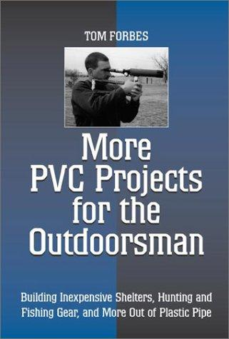 More PVC Projects for the Outdoorsman