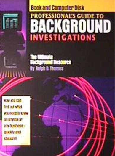 PROFESSIONAL'S GUIDE TO BACKGROUND INVESTIGATIONS
