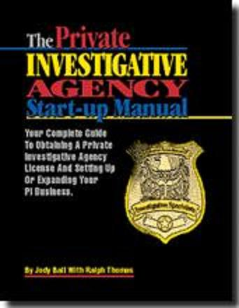 THE PRIVATE INVESTIGATIVE AGENCY START-UP MANUAL Your Complete G