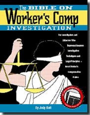 THE BIBLE ON WORKER'S COMP INVESTIGATION For Investigators And A