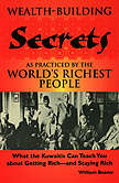 WEALTH-BUILDING SECRETS AS PRACTICED BY THE WORLDS RICHEST PEOPL